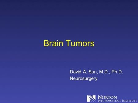 Brain Tumors David A. Sun, M.D., Ph.D. Neurosurgery.
