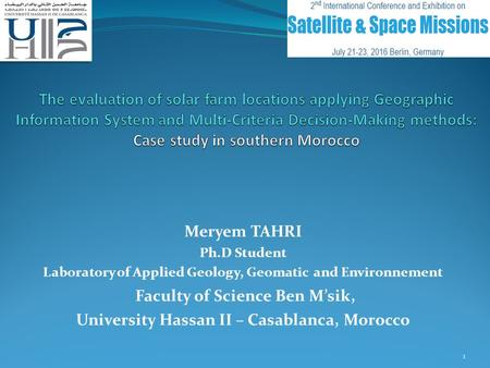 Meryem TAHRI Ph.D Student Laboratory of Applied Geology, Geomatic and Environnement Faculty of Science Ben M'sik, University Hassan II – Casablanca, Morocco.