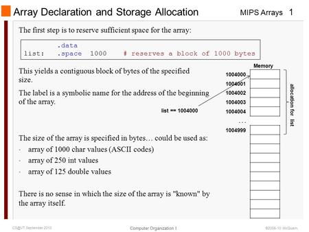 MIPS Arrays Computer Organization I 1 September 2010 ©2006-10 McQuain, Array Declaration and Storage Allocation The first step is to reserve sufficient.