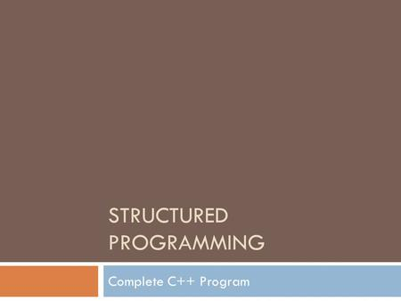 STRUCTURED PROGRAMMING Complete C++ Program. Content 2  Main Function  Preprocessor directives  User comments  Escape characters  cout statement.