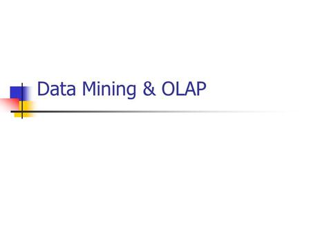 Data Mining & OLAP What is Data Mining? Data Mining is the set of activities used to find new, hidden, or unexpected patterns in data.