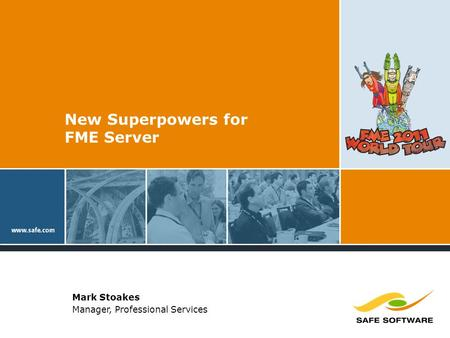New Superpowers for FME Server Mark Stoakes Manager, Professional Services.