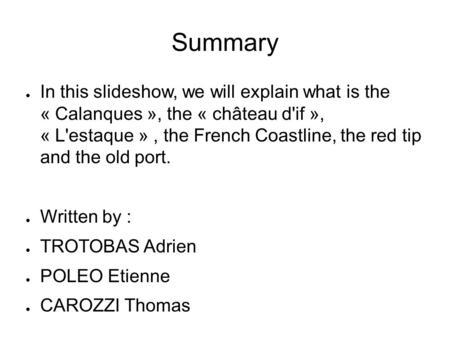 Summary ● In this slideshow, we will explain what is the « Calanques », the « château d'if », « L'estaque », the French Coastline, the red tip and the.