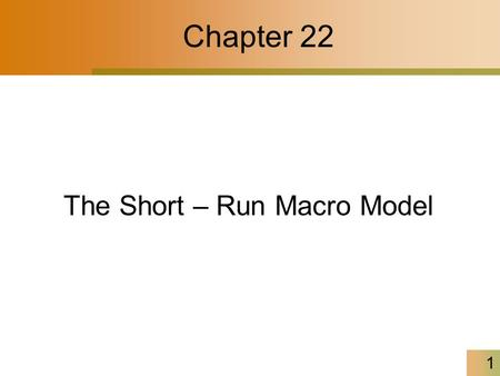 1 Chapter 22 The Short – Run Macro Model. 2 The Short-Run Macro Model In short-run, spending depends on income, and income depends on spending –The more.