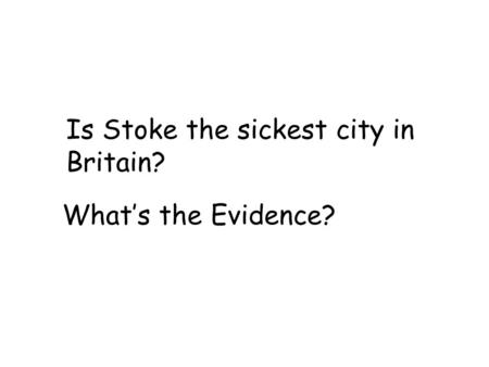 Is Stoke the sickest city in Britain? What's the Evidence?