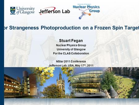Polarisation Observables for Strangeness Photoproduction on a Frozen Spin Target with CLAS at Jefferson Lab Stuart Fegan Nuclear Physics Group University.
