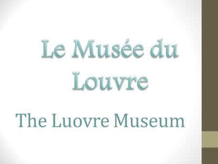The Luovre Museum. Where is it? Housed in the Palais du Louvre (Louvre Palace), the former seat of French royalty. The Louvre is located in Paris, France,