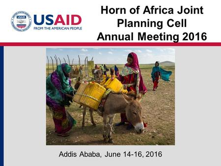 Horn of Africa Joint Planning Cell Annual Meeting 2016 Addis Ababa, June 14-16, 2016.