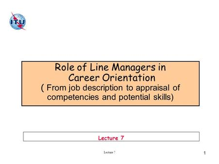 Lecture 7 1 Role of Line Managers in Career Orientation ( From <strong>job</strong> description to appraisal of competencies and potential skills) Lecture 7.