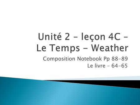 Composition Notebook Pp 88-89 Le livre – 64-65. 1. Quel temps fait-il? (kehl tohmp fay-teel)? – What is the weather (temperature) doing? 2. Il fait beau.