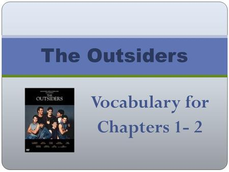 Vocabulary for Chapters 1- 2 The Outsiders. Rumble To engage in a gang fight Hesitation The act of stopping or pausing because of uncertainty or indecision.