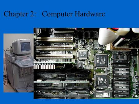 Chapter 2: Computer Hardware. Central Processing Unit (CPU) ALU CU Primary Memory (RAM & ROM) Arithmetic Logic Unit (contains logic gates in registers)