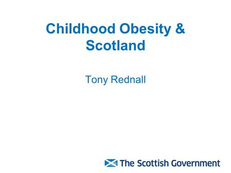 Childhood Obesity & Scotland Tony Rednall. The Challenge.