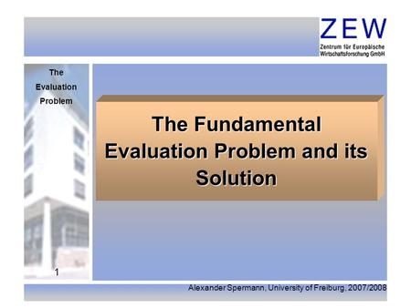 The Evaluation Problem Alexander Spermann, University of Freiburg, 2007/2008 1 The Fundamental Evaluation Problem and its Solution.