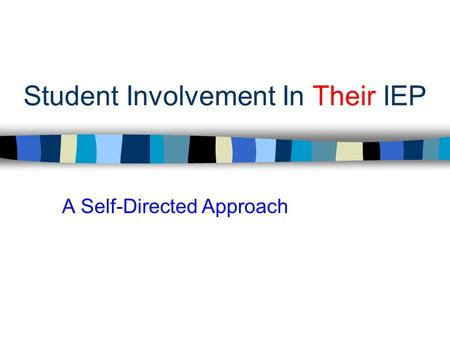 Student Involvement In Their IEP A Self-Directed Approach.