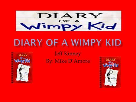 Jeff Kinney By: Mike D'Amore.  Jeff Kinney is a well known author. He is an online game developer, designer, and a number one New York Times bestselling.