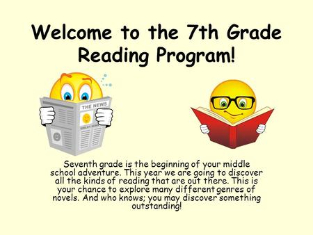 Welcome to the 7th Grade Reading Program! Seventh grade is the beginning of your middle school adventure. This year we are going to discover all the kinds.