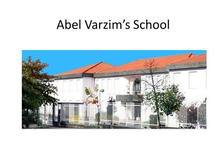 Abel Varzim's School. Our school is in the north of Portugal near a small town called Barcelos.