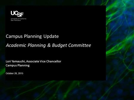 Campus Planning Update Academic Planning & Budget Committee October 28, 2015 Lori Yamauchi, Associate Vice Chancellor Campus Planning.