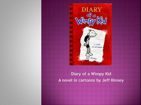 Diary of a Wimpy Kid A novel in cartoons by Jeff Kinney.