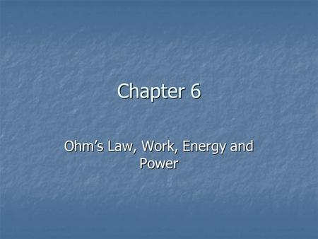 Chapter 6 Ohm's Law, Work, Energy and Power. ResistanceCurrentVoltage 4Ω4Ω4A 16V.