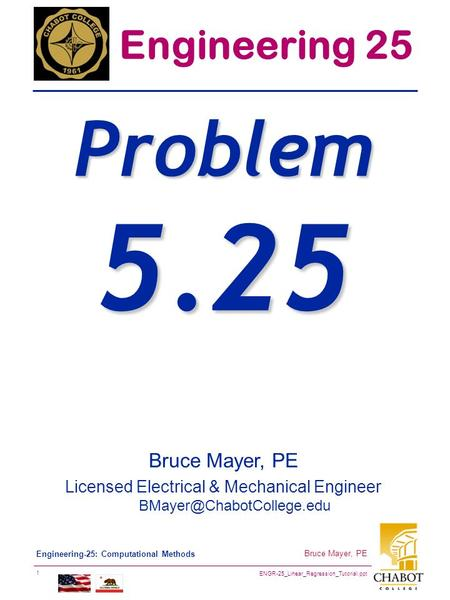 ENGR-25_Linear_Regression_Tutorial.ppt 1 Bruce Mayer, PE Engineering-25: Computational Methods Bruce Mayer, PE Licensed Electrical & Mechanical Engineer.