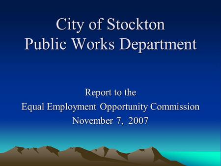 City of Stockton Public Works Department Report to the Equal Employment Opportunity Commission November 7, 2007.