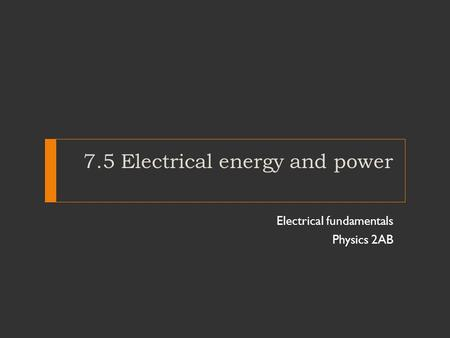 7.5 Electrical energy and power Electrical fundamentals Physics 2AB.