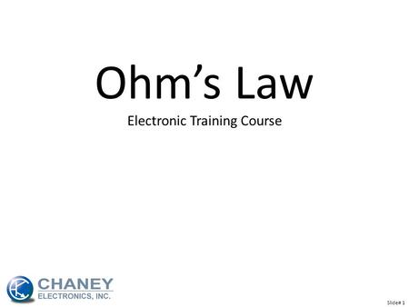 Ohm's Law Electronic Training Course Slide# 1. Slide# 2 Ohm's Law Review of Current, Voltage and Resistance An electric current is the flow of electrons.