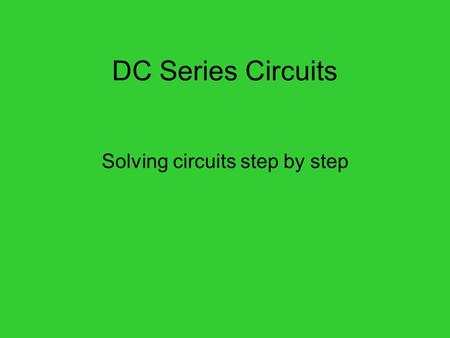 DC Series Circuits Solving circuits step by step.
