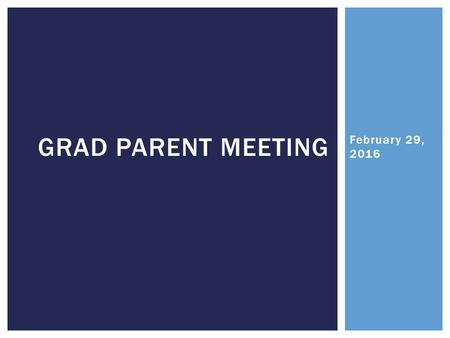 February 29, 2016 GRAD PARENT MEETING.  Bursary and Scholarship Information  Blood Drive  Jumpstart Spinathon  Dessert Night  Drive One for Charity.