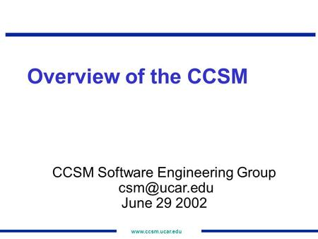 Overview of the CCSM CCSM Software Engineering Group June 29 2002.