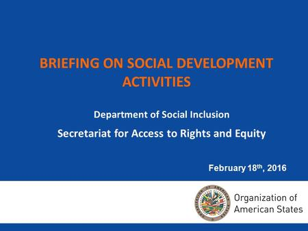 BRIEFING ON SOCIAL DEVELOPMENT ACTIVITIES Department of Social Inclusion Secretariat for Access to Rights and Equity February 18 th, 2016.