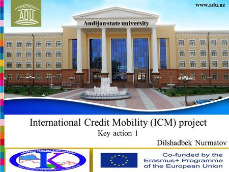 Andijan state university  International Credit Mobility (ICM) project Key action 1 Dilshadbek Nurmatov.