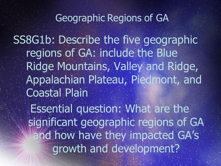 Geographic Regions of GA SS8G1b: Describe the five geographic regions of GA: include the Blue Ridge Mountains, Valley and Ridge, Appalachian Plateau, Piedmont,
