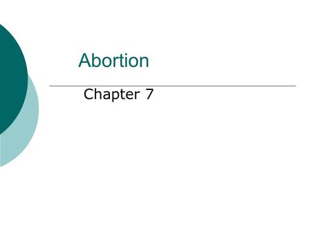 Abortion Chapter 7. chapter 7 ©2008 McGraw-Hill Companies. All Rights Reserved. 2 The Abortion Issue  The history of abortion in the U.S. Mid-1800's: