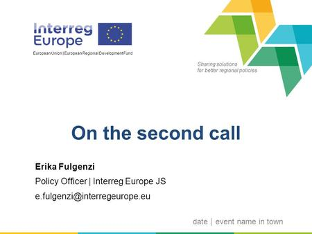Sharing solutions for better regional policies European Union | European Regional Development Fund Erika Fulgenzi Policy Officer | Interreg Europe JS