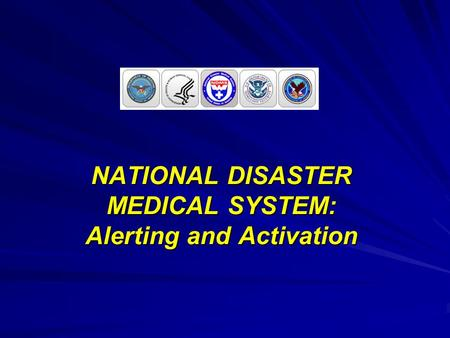 NATIONAL DISASTER MEDICAL SYSTEM: Alerting and Activation.