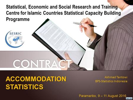 ACCOMMODATION STATISTICS Akhmad Tantowi BPS-Statistics Indonesia Paramaribo, 9 – 11 August 2016 Statistical, Economic and Social Research and Training.