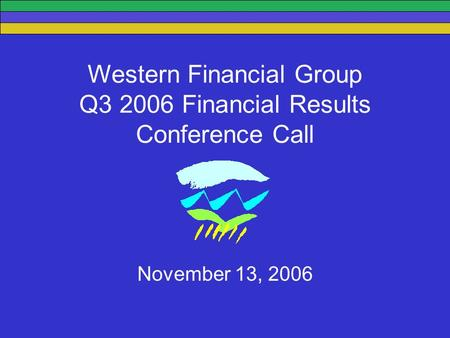 Western Financial Group Q3 2006 Financial Results Conference Call November 13, 2006.