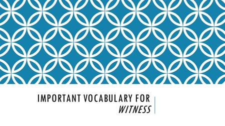 IMPORTANT VOCABULARY FOR WITNESS. ALLITERATION  Repetition of initial consonant sounds.