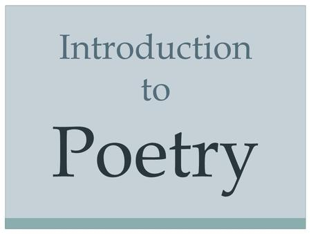 Introduction to Poetry. WHAT IS POETRY? An expression of human feelings or thoughts in a creative, artistic way.