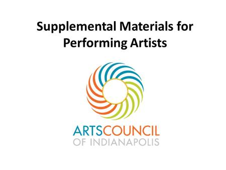 Supplemental Materials for Performing Artists. What are Supplemental Materials? Work Samples - (primary) video of live performance, (secondary) film stills.