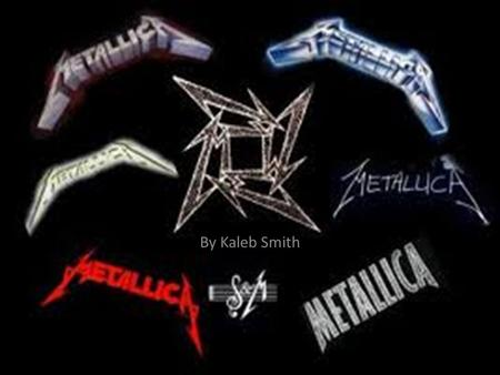 By Kaleb Smith. The Band Original lineup: Cliff Burton, Dave Mustaine, James Hetfield, Lars Ulrich The band was formed on October 28 th, 1982. The real.