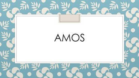 "AMOS. Amos ◦ Amos' call and mission: ◦ Amos 7:10 - Then Amaziah the priest of Bethel sent a message to Jeroboam king of Israel: ""Amos is raising a conspiracy."