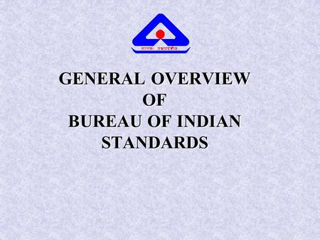 GENERAL OVERVIEW OF BUREAU OF INDIAN STANDARDS. GENESIS OF BIS INSTITUTION OF ENGINEERS(INDIA) ACTING AS THE INDIAN COMMITTEE OF BRITISH STANDARDS INSTITUTION.