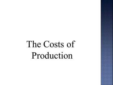 The Costs of Production.  Supply and demand are the two words that economists use most often.  Supply and demand are the forces that make market economies.
