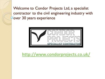 Welcome to Condor Projects Ltd, a specialist contractor to the civil engineering industry with over 30 years experience
