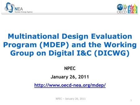 1 Multinational Design Evaluation Program (MDEP) and the Working Group on Digital I&C (DICWG) NPEC January 26, 2011  NPEC.