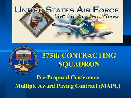 375th CONTRACTING SQUADRON Pre-Proposal Conference Multiple Award Paving Contract (MAPC)
